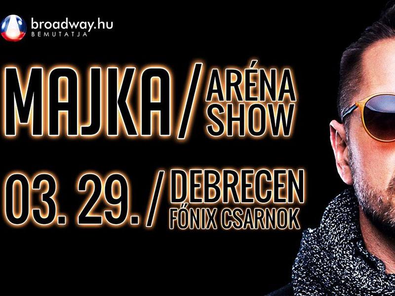 MAJKA Aréna Show – 2019. MÁRCIUS 29. – Debrecen – Főnix Csarnok – LEZAJLOTT