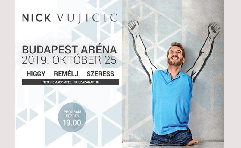 NICK VUJICIC – HIGGY, REMÉLJ, SZERESS – 2019. október 25. 19:00 Papp László Budapest Sportaréna