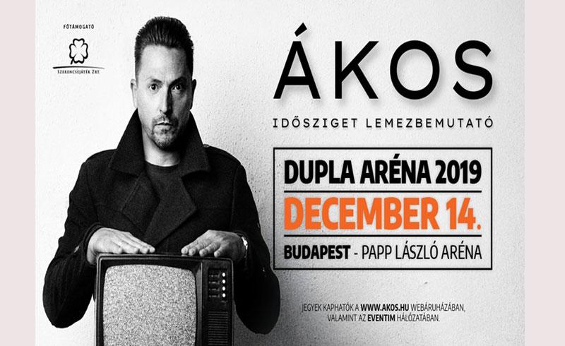Ákos • DUPLA ARÉNA KONCERT 2019 – EXTRA DÁTUM – 2019. DECEMBER 13. Papp László Budapest Aréna