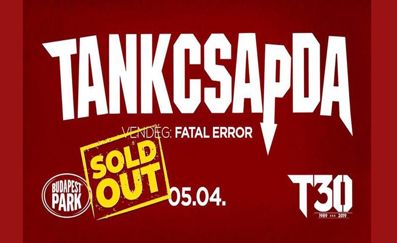 SOLD OUT – Tankcsapda 30 – vendég: Fatal Error – 2019. MÁJUS 4. Budapest Park – LEZAJLOTT