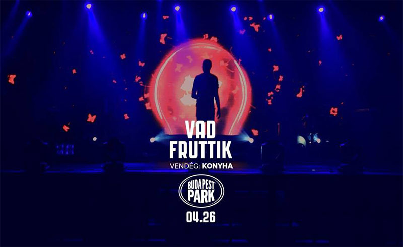 Vad Fruttik koncert – vendég: Konyha – 2019. ÁPRILIS 26. – Budapest Park Nyitóhétvége